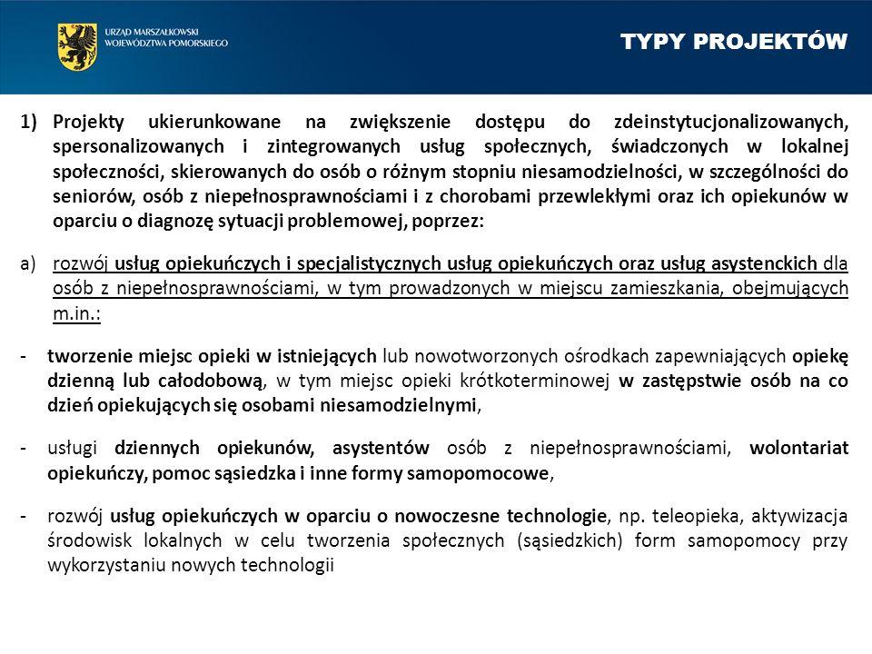 TYPY PROJEKTÓW 1)Projekty ukierunkowane na zwiększenie dostępu do zdeinstytucjonalizowanych, spersonalizowanych i zintegrowanych usług społecznych, św