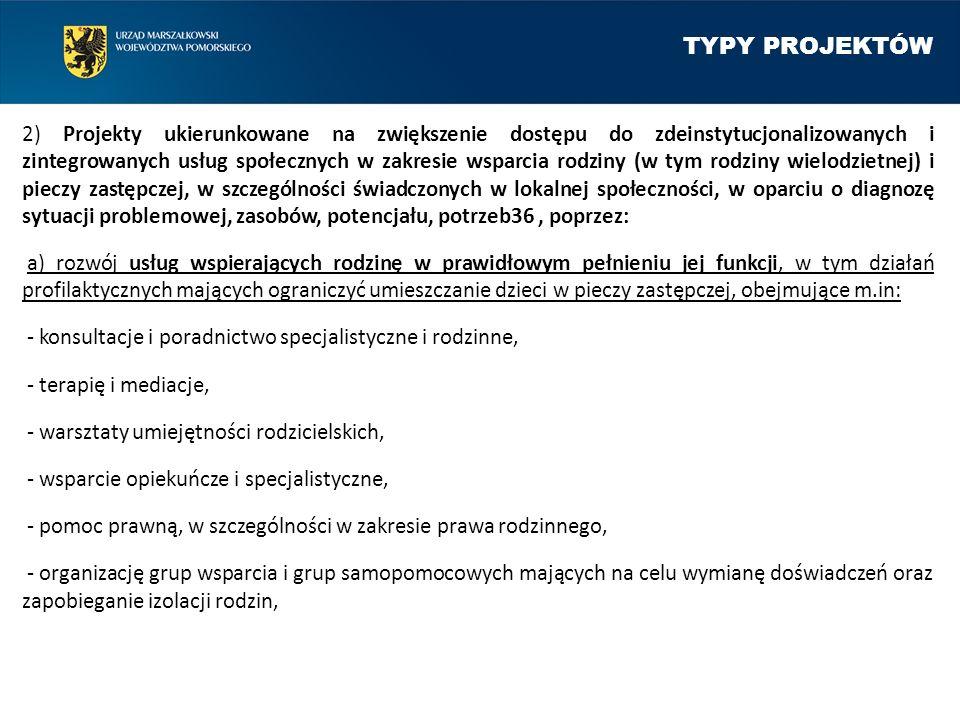 TYPY PROJEKTÓW 2) Projekty ukierunkowane na zwiększenie dostępu do zdeinstytucjonalizowanych i zintegrowanych usług społecznych w zakresie wsparcia ro
