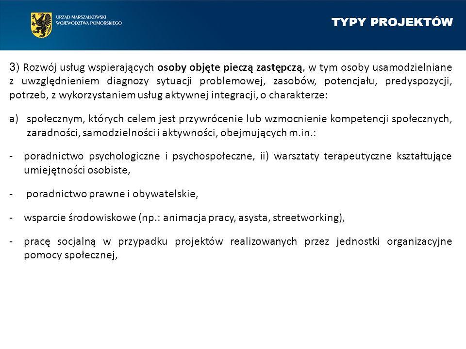 TYPY PROJEKTÓW 3) Rozwój usług wspierających osoby objęte pieczą zastępczą, w tym osoby usamodzielniane z uwzględnieniem diagnozy sytuacji problemowej