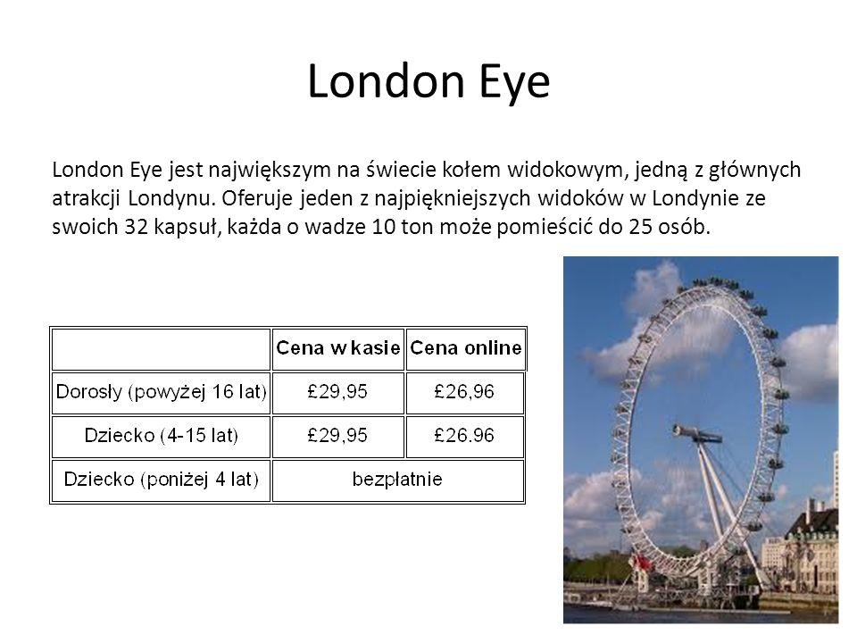 London Eye London Eye jest największym na świecie kołem widokowym, jedną z głównych atrakcji Londynu. Oferuje jeden z najpiękniejszych widoków w Londy