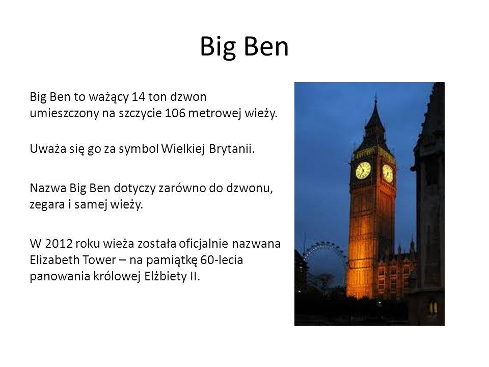 Big Ben Big Ben to ważący 14 ton dzwon umieszczony na szczycie 106 metrowej wieży. Uważa się go za symbol Wielkiej Brytanii. Nazwa Big Ben dotyczy zar