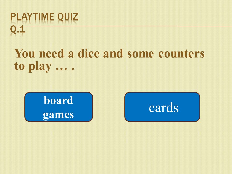 You need a dice and some counters to play …. board games cards
