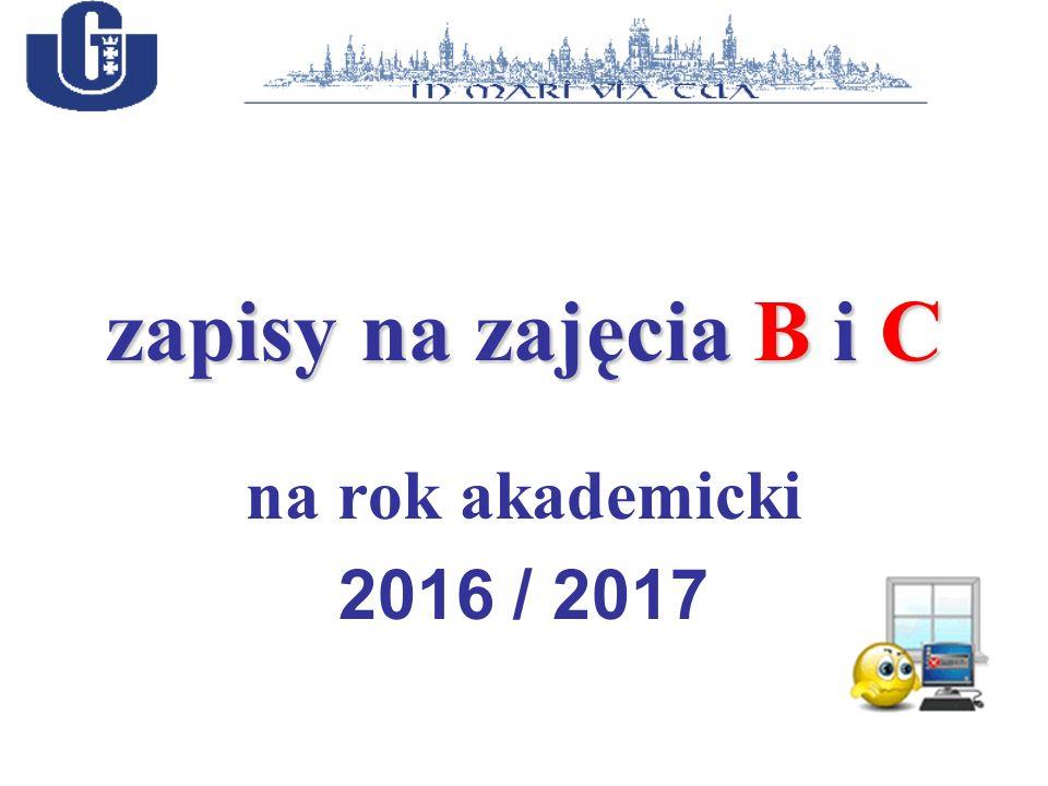 zapisy na zajęcia B i C na rok akademicki 2016 / 2017