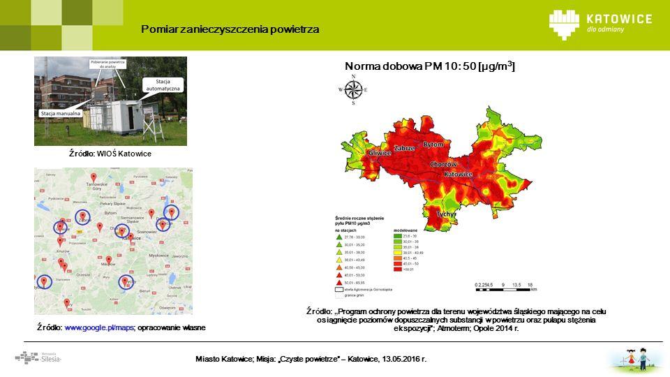 """Pomiar zanieczyszczenia powietrza Źr ó dło: WIOŚ Katowice Źródło: www.google.pl/maps; opracowanie własne Miasto Katowice; Misja: """"Czyste powietrze"""" –"""