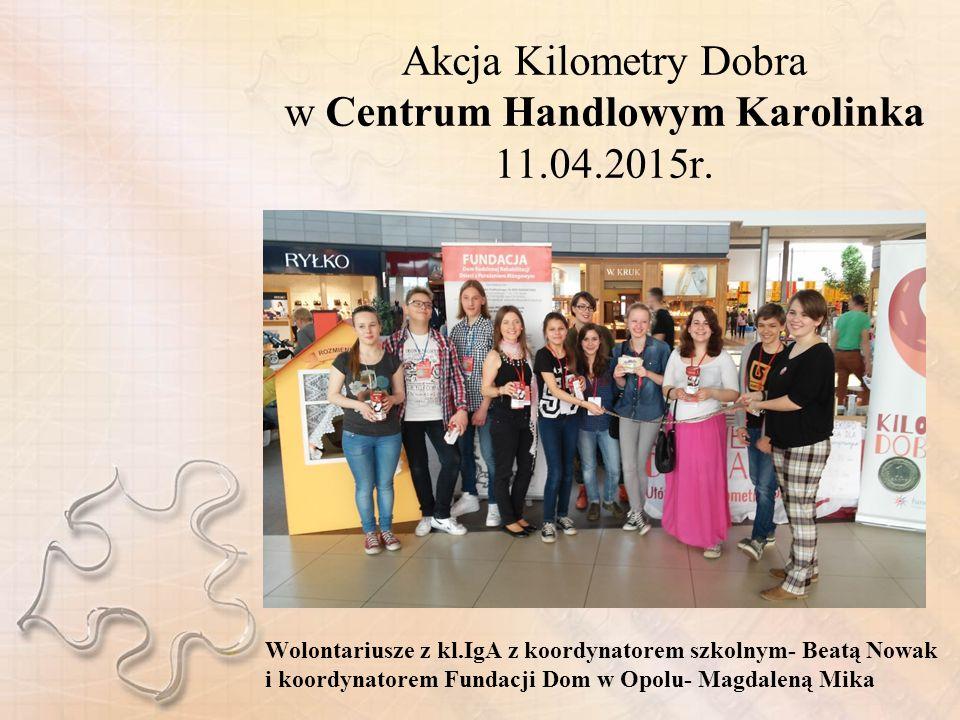 Akcja Kilometry Dobra w Centrum Handlowym Karolinka 11.04.2015r.