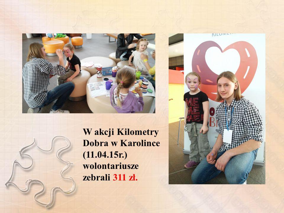 W akcji Kilometry Dobra w Karolince (11.04.15r.) wolontariusze zebrali 311 zł.