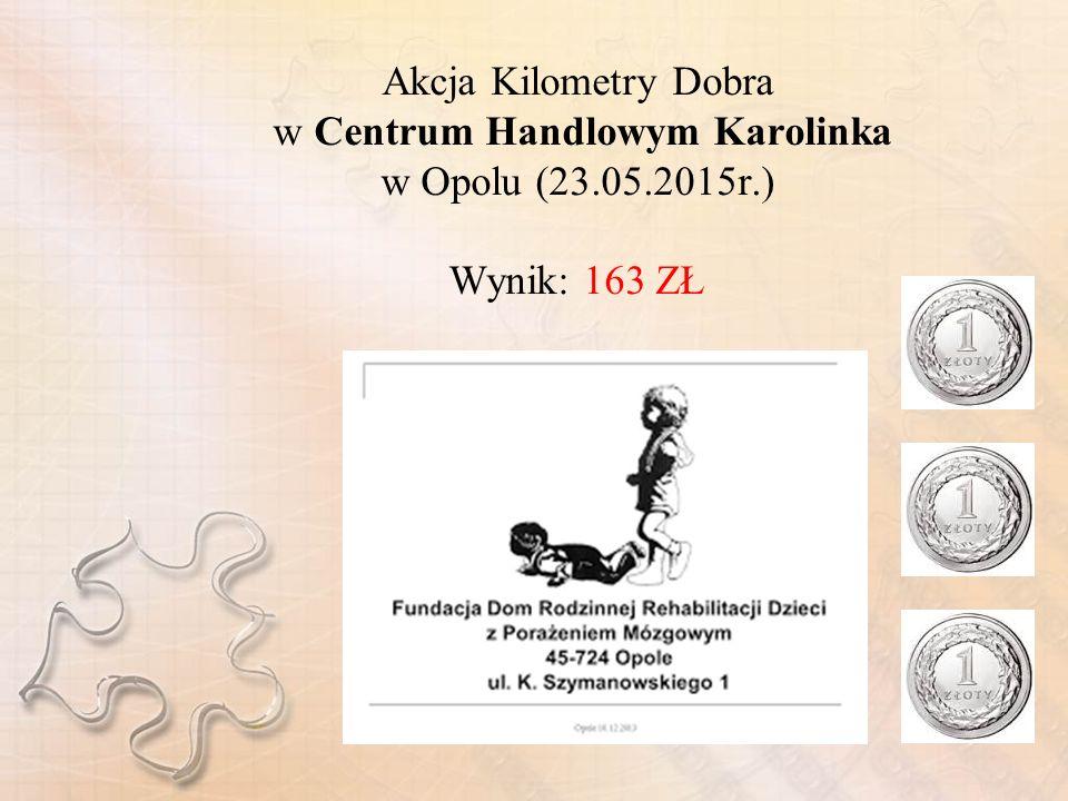 Akcja Kilometry Dobra w Centrum Handlowym Karolinka w Opolu (23.05.2015r.) Wynik: 163 ZŁ