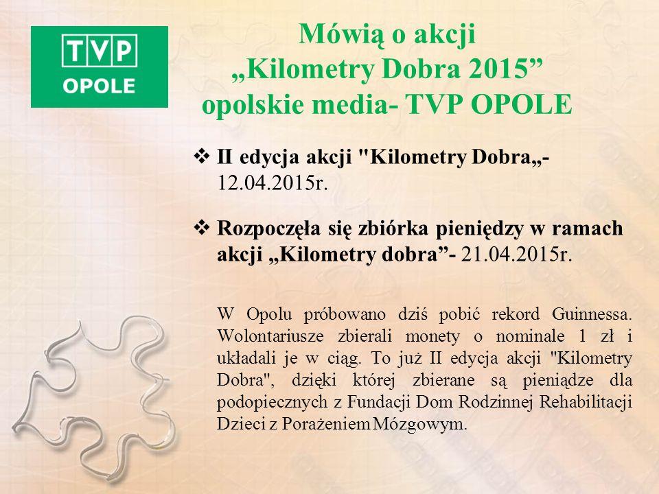 """Mówią o akcji """"Kilometry Dobra 2015 opolskie media- TVP OPOLE  II edycja akcji Kilometry Dobra""""- 12.04.2015r."""