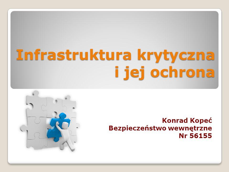 Infrastruktura krytyczna i jej ochrona Konrad Kopeć Bezpieczeństwo wewnętrzne Nr 56155