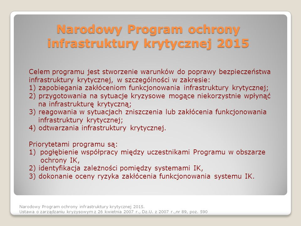 Narodowy Program ochrony infrastruktury krytycznej 2015 Celem programu jest stworzenie warunków do poprawy bezpieczeństwa infrastruktury krytycznej, w