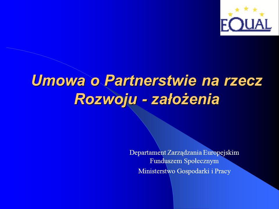 Umowa o Partnerstwie na rzecz Rozwoju - założenia Departament Zarządzania Europejskim Funduszem Społecznym Ministerstwo Gospodarki i Pracy