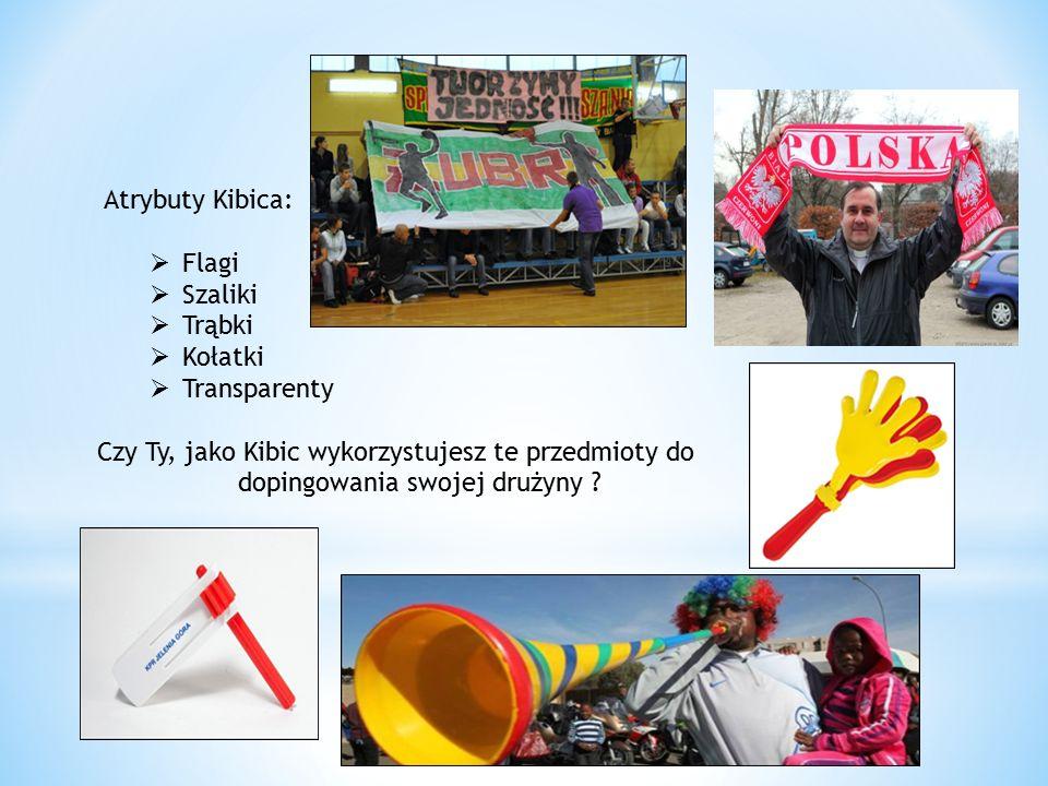 Atrybuty Kibica:  Flagi  Szaliki  Trąbki  Kołatki  Transparenty Czy Ty, jako Kibic wykorzystujesz te przedmioty do dopingowania swojej drużyny