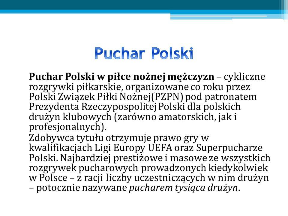 Puchar Polski w piłce nożnej mężczyzn – cykliczne rozgrywki piłkarskie, organizowane co roku przez Polski Związek Piłki Nożnej(PZPN) pod patronatem Prezydenta Rzeczypospolitej Polski dla polskich drużyn klubowych (zarówno amatorskich, jak i profesjonalnych).