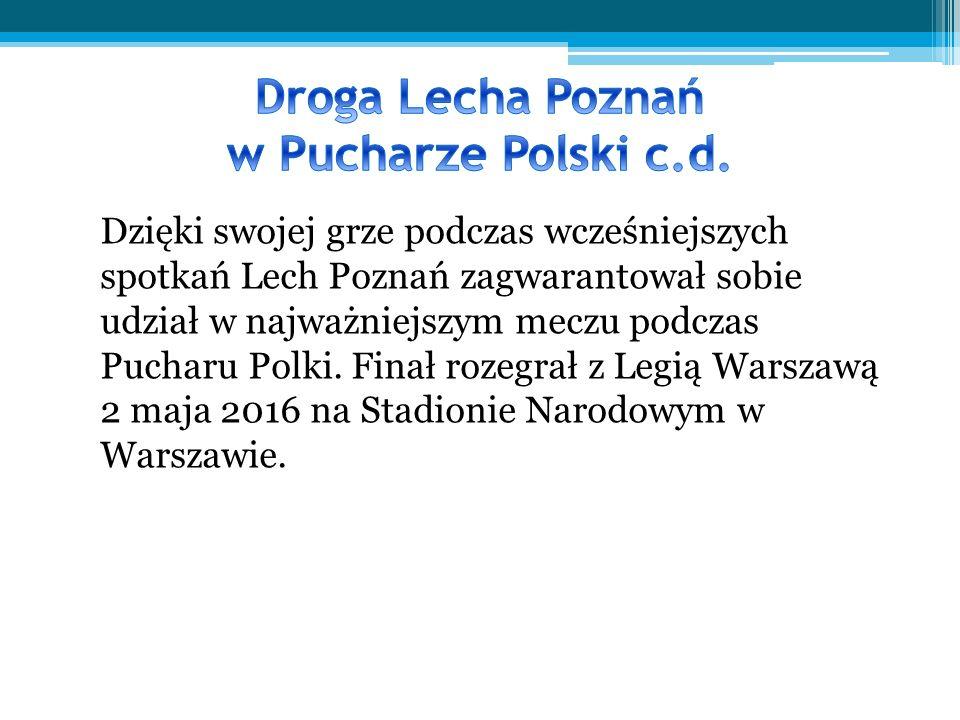 Dzięki swojej grze podczas wcześniejszych spotkań Lech Poznań zagwarantował sobie udział w najważniejszym meczu podczas Pucharu Polki.
