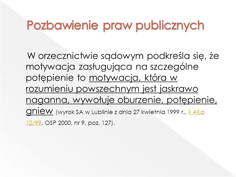 W orzecznictwie sądowym podkreśla się, że motywacja zasługująca na szczególne potępienie to motywacja, która w rozumieniu powszechnym jest jaskrawo naganna, wywołuje oburzenie, potępienie, gniew (wyrok SA w Lublinie z dnia 27 kwietnia 1999 r., II AKa 12/99, OSP 2000, nr 9, poz.