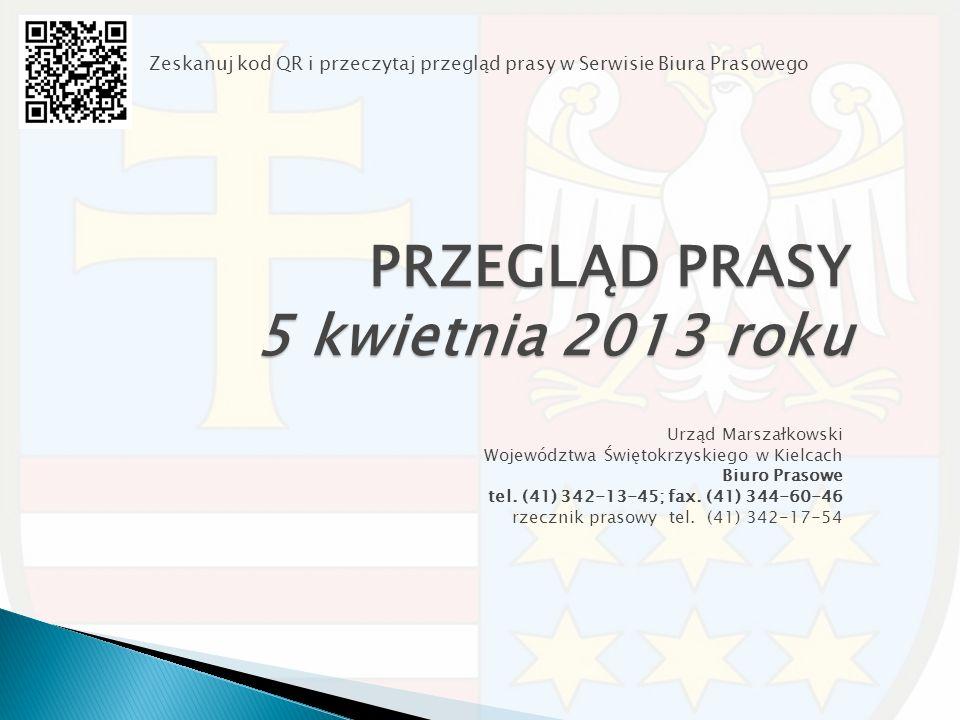 PRZEGLĄD PRASY 5 kwietnia 2013 roku Urząd Marszałkowski Województwa Świętokrzyskiego w Kielcach Biuro Prasowe tel. (41) 342-13-45; fax. (41) 344-60-46