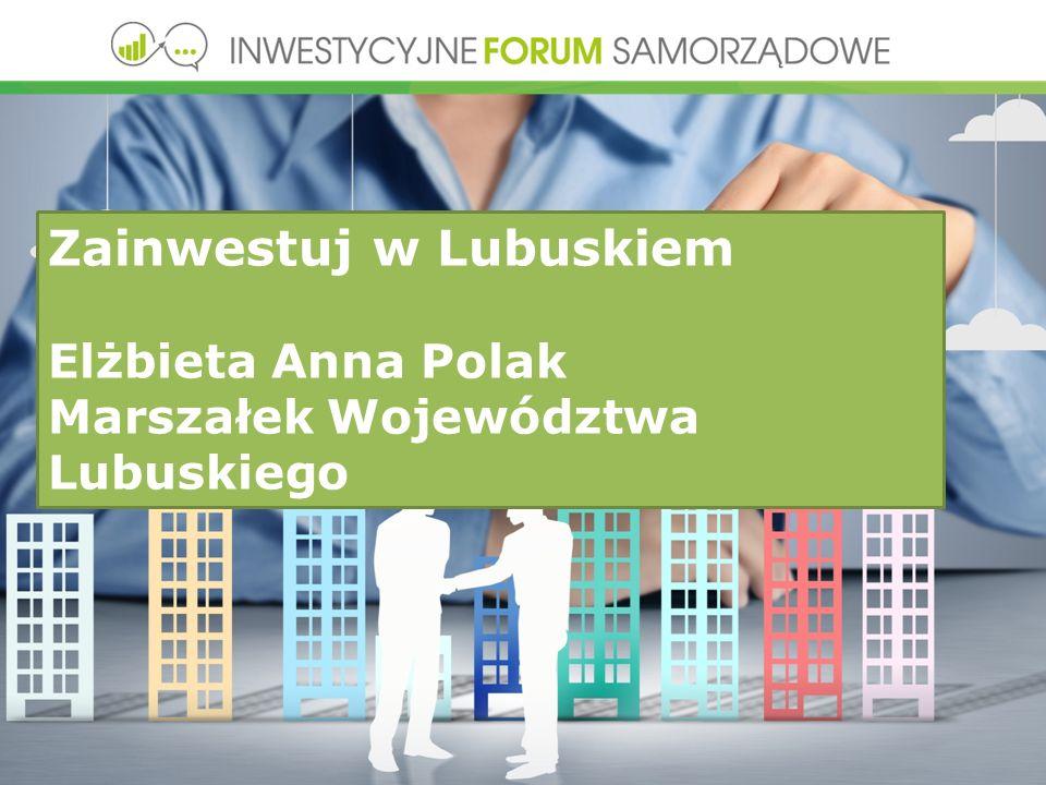 Zainwestuj w Lubuskiem Elżbieta Anna Polak Marszałek Województwa Lubuskiego