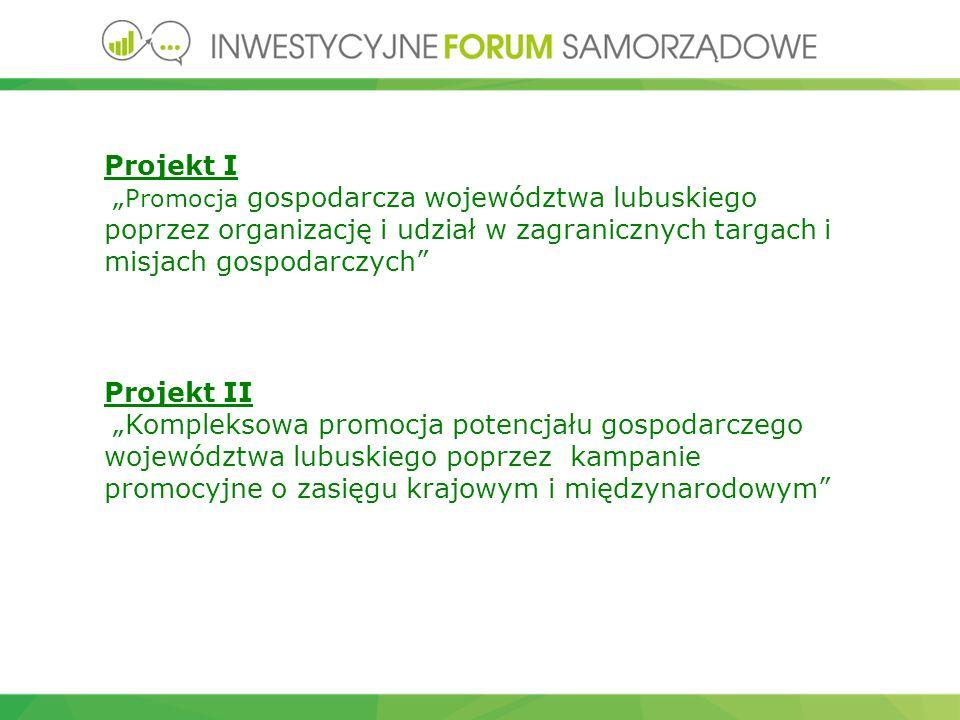 """Projekt I """" Promocja gospodarcza województwa lubuskiego poprzez organizację i udział w zagranicznych targach i misjach gospodarczych Projekt II """"Kompleksowa promocja potencjału gospodarczego województwa lubuskiego poprzez kampanie promocyjne o zasięgu krajowym i międzynarodowym"""
