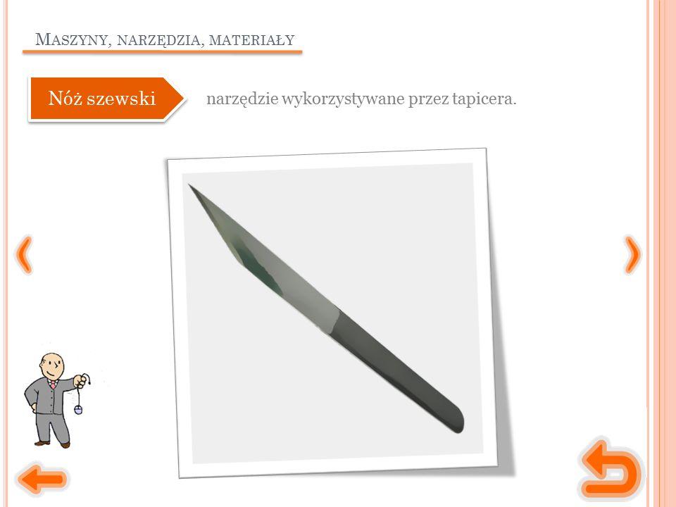 M ASZYNY, NARZĘDZIA, MATERIAŁY narzędzie wykorzystywane przez tapicera. Nóż szewski
