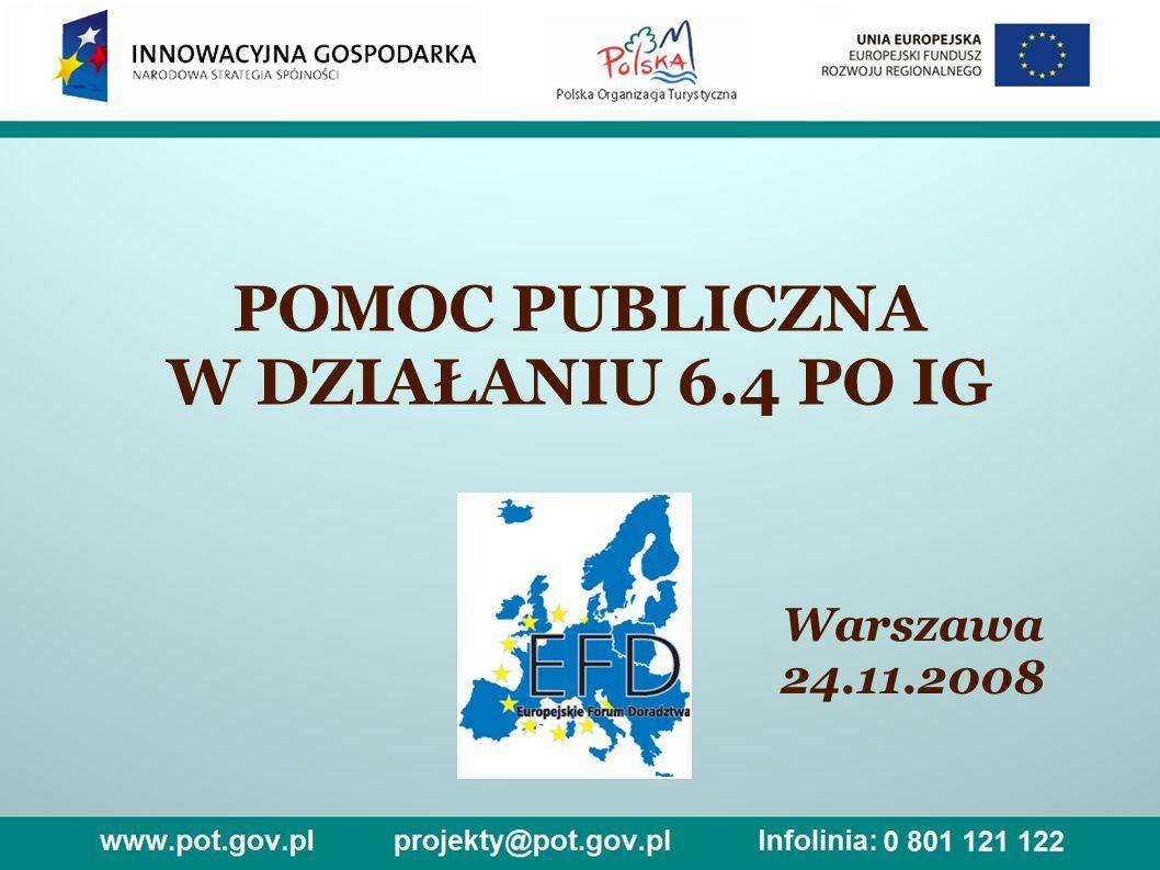 POMOC PUBLICZNA W DZIAŁANIU 6.4 PO IG Warszawa 24.11.2008