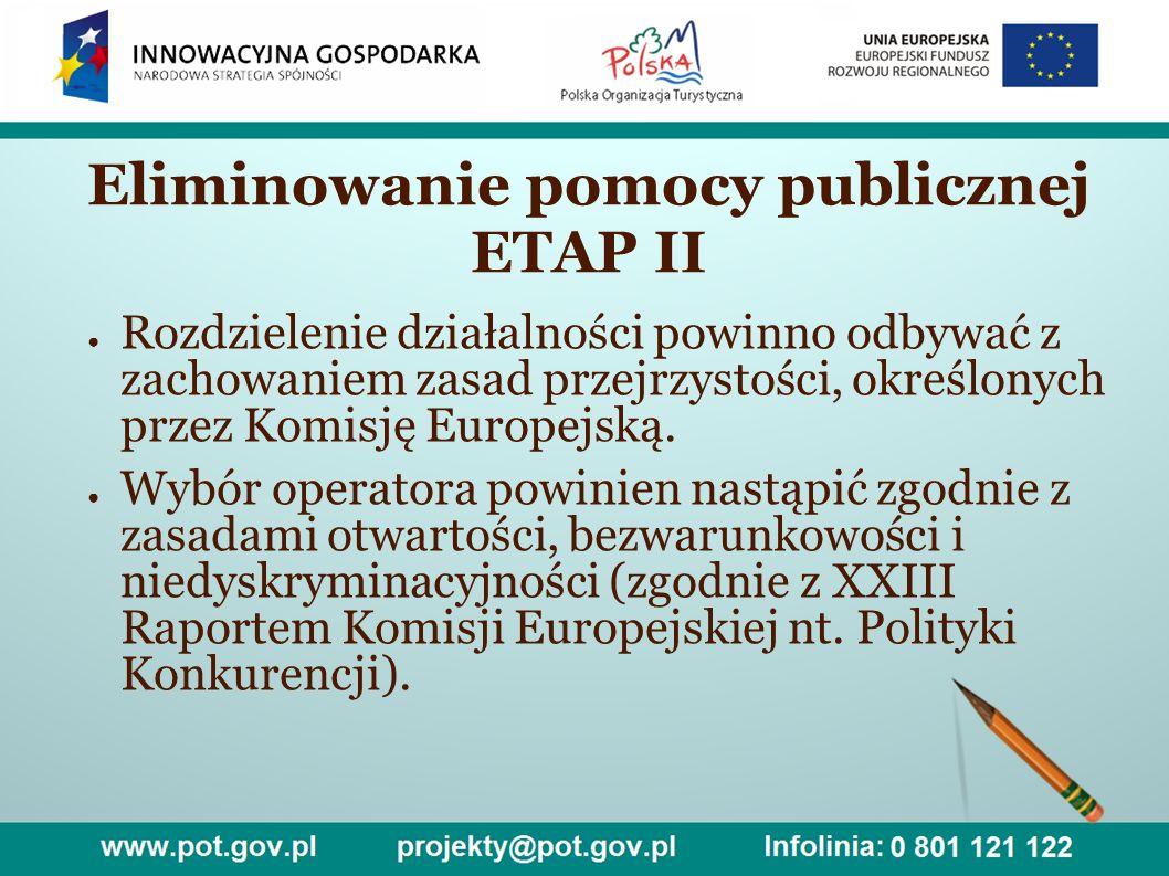 Eliminowanie pomocy publicznej ETAP II ● Rozdzielenie działalności powinno odbywać z zachowaniem zasad przejrzystości, określonych przez Komisję Europejską.