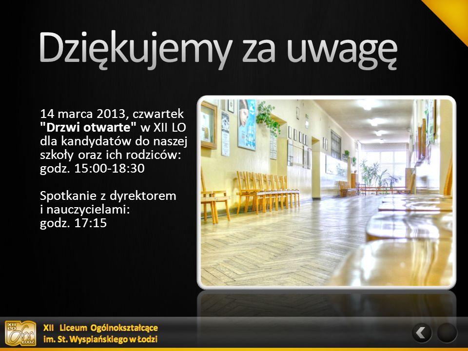 14 marca 2013, czwartek Drzwi otwarte w XII LO dla kandydatów do naszej szkoły oraz ich rodziców: godz.