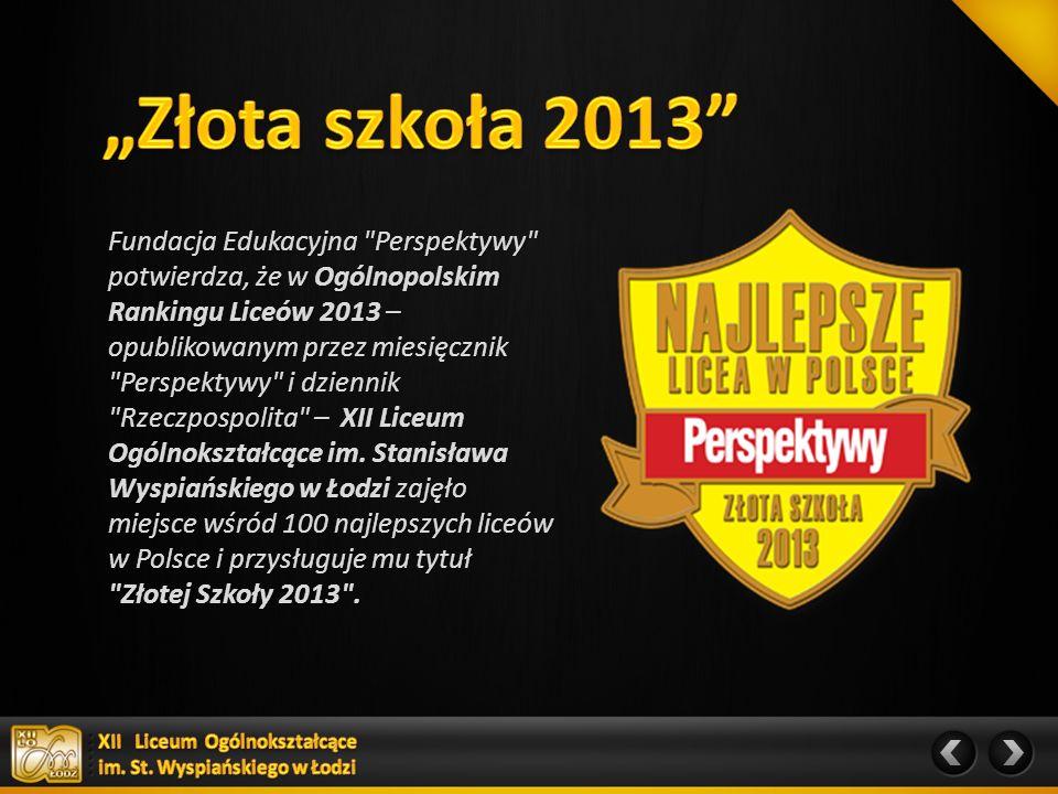 Fundacja Edukacyjna Perspektywy potwierdza, że w Ogólnopolskim Rankingu Liceów 2013 – opublikowanym przez miesięcznik Perspektywy i dziennik Rzeczpospolita – XII Liceum Ogólnokształcące im.