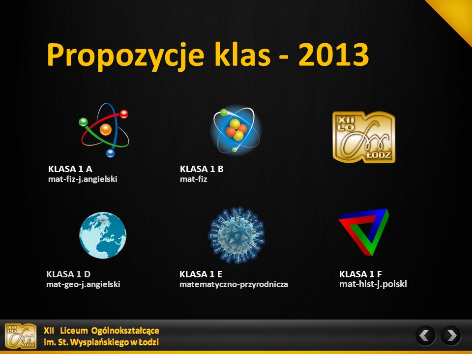 Propozycje klas - 2013 KLASA 1 A mat-fiz-j.angielski KLASA 1 B mat-fiz KLASA 1 D mat-geo-j.angielski KLASA 1 E matematyczno-przyrodnicza KLASA 1 F mat-hist-j.polski)
