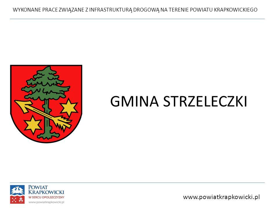 WYKONANE PRACE ZWIĄZANE Z INFRASTRUKTURĄ DROGOWĄ NA TERENIE POWIATU KRAPKOWICKIEGO GMINA STRZELECZKI www.powiatkrapkowicki.pl