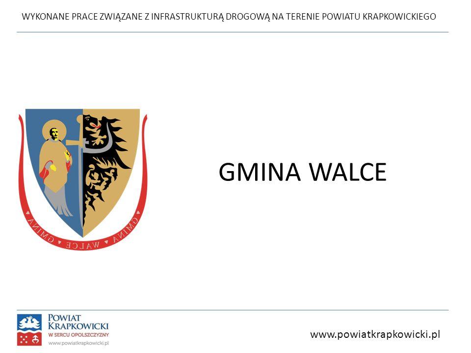 WYKONANE PRACE ZWIĄZANE Z INFRASTRUKTURĄ DROGOWĄ NA TERENIE POWIATU KRAPKOWICKIEGO GMINA WALCE www.powiatkrapkowicki.pl