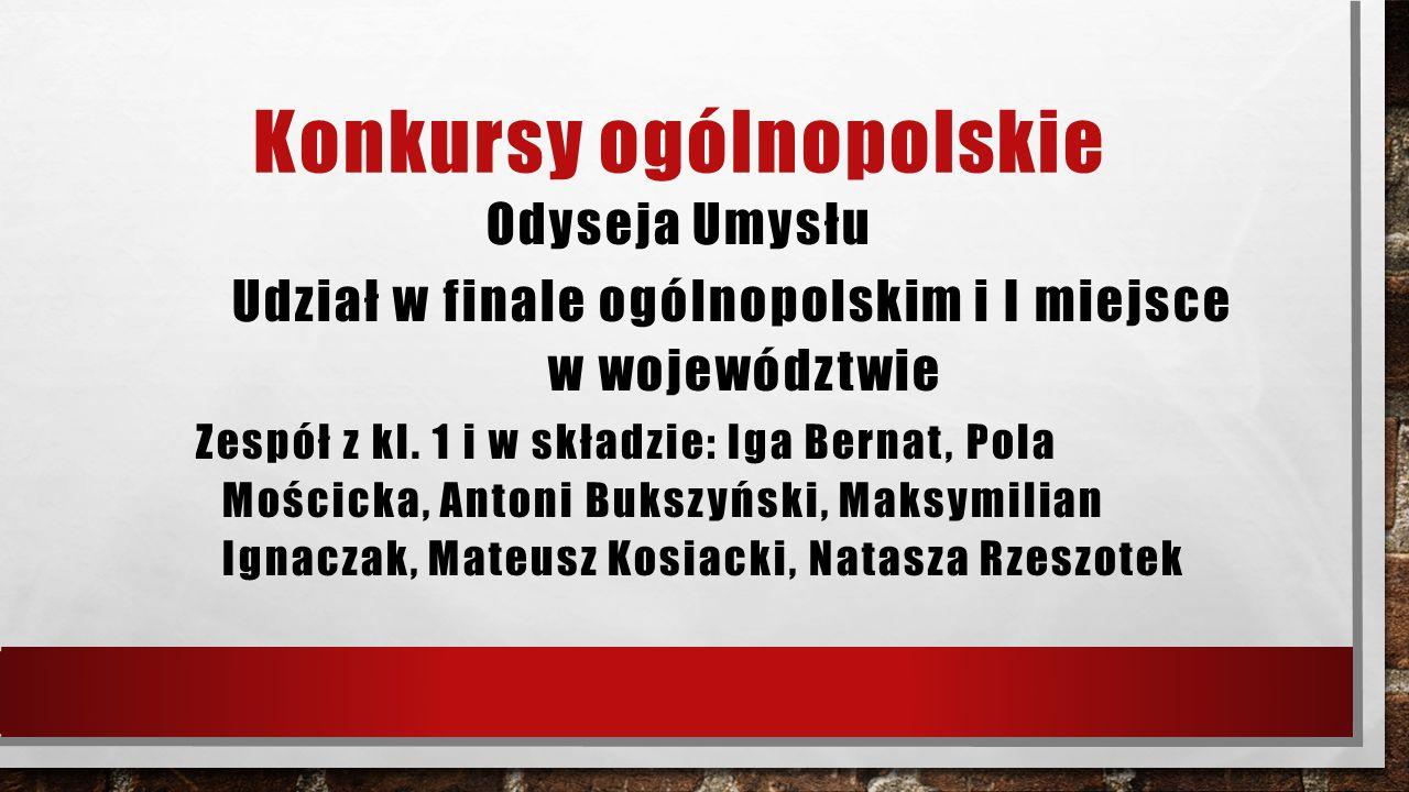 Konkursy ogólnopolskie Odyseja Umysłu Udział w finale ogólnopolskim i I miejsce w województwie Zespół z kl.