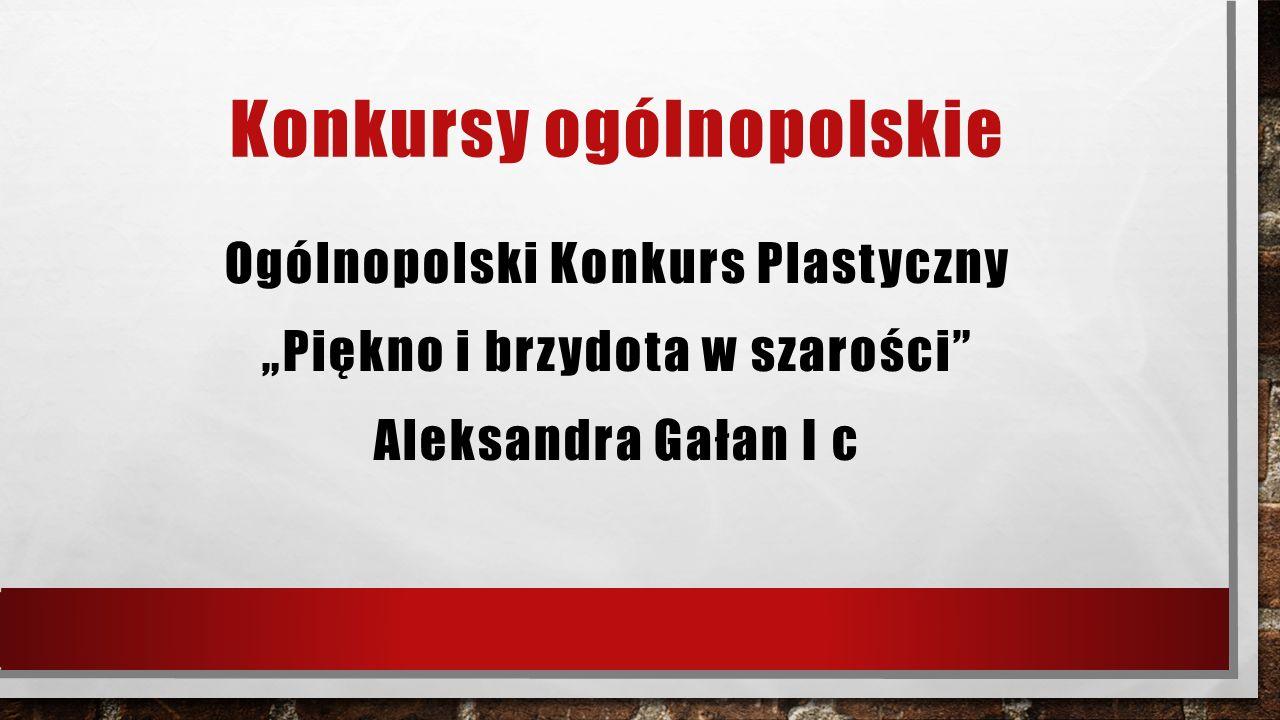 """Konkursy ogólnopolskie Ogólnopolski Konkurs Plastyczny """"Piękno i brzydota w szarości"""" Aleksandra Gałan I c"""