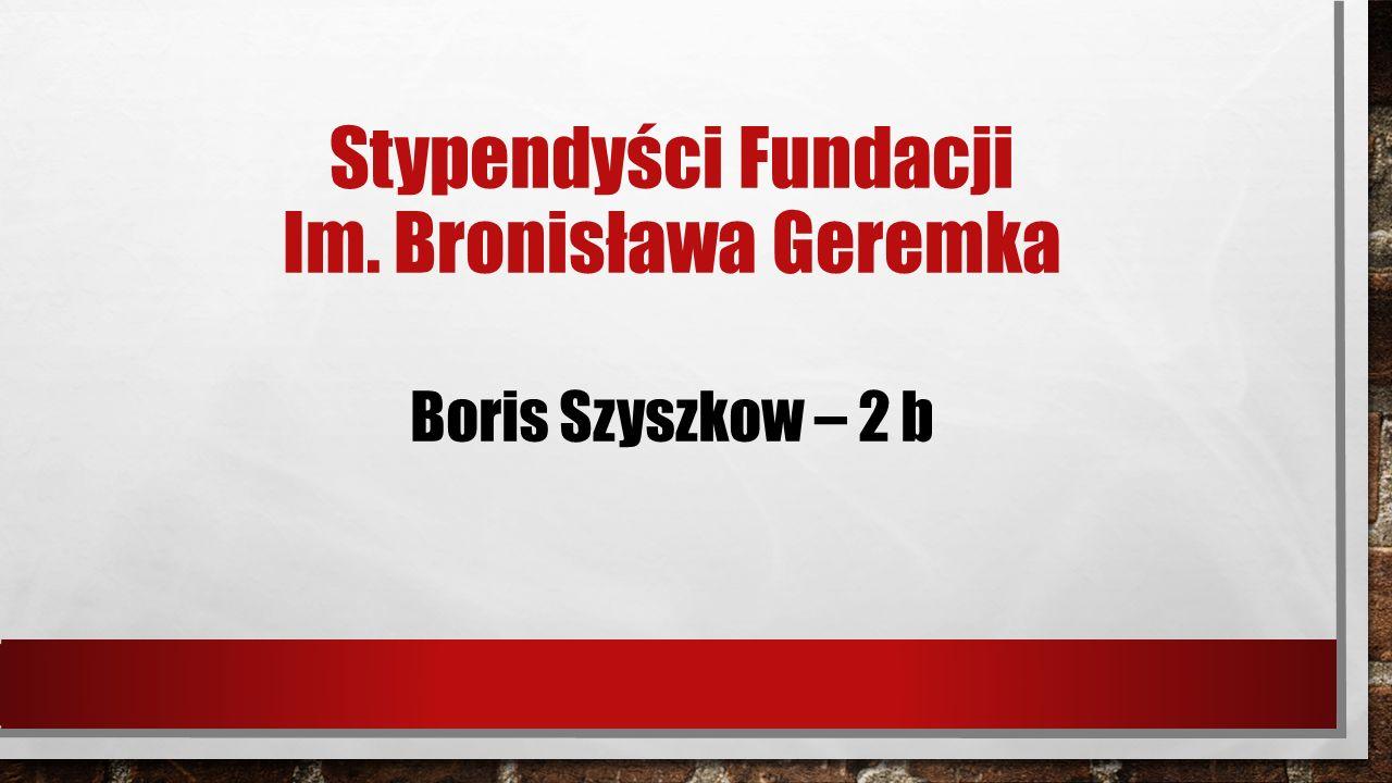 Stypendyści Fundacji Im. Bronisława Geremka Boris Szyszkow – 2 b
