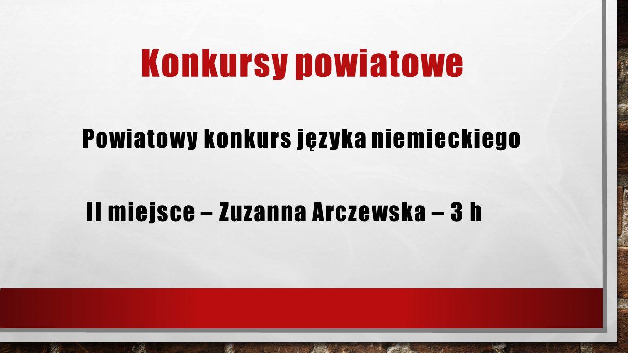 Konkursy powiatowe Powiatowy konkurs języka niemieckiego II miejsce – Zuzanna Arczewska – 3 h