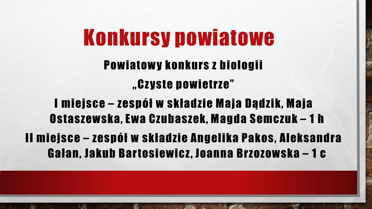 """Konkursy powiatowe Powiatowy konkurs z biologii """"Czyste powietrze"""" I miejsce – zespół w składzie Maja Dądzik, Maja Ostaszewska, Ewa Czubaszek, Magda S"""