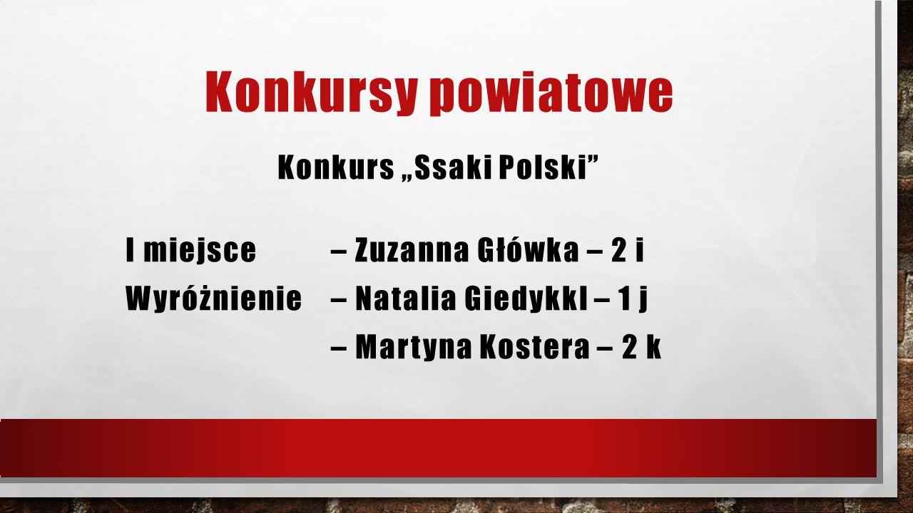 """Konkursy powiatowe Konkurs """"Ssaki Polski"""" I miejsce – Zuzanna Główka – 2 i Wyróżnienie – Natalia Giedykkl – 1 j – Martyna Kostera – 2 k"""