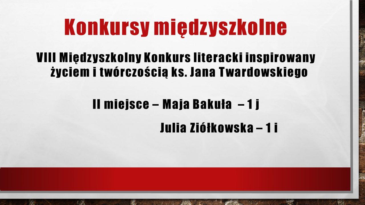 Konkursy międzyszkolne VIII Międzyszkolny Konkurs literacki inspirowany życiem i twórczością ks. Jana Twardowskiego II miejsce – Maja Bakuła – 1 j Jul