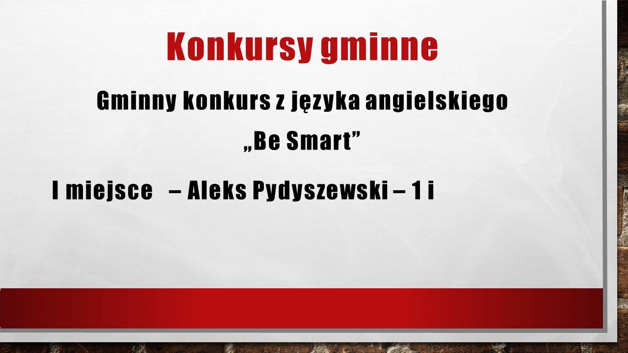 """Konkursy gminne Gminny konkurs z języka angielskiego """"Be Smart"""" I miejsce – Aleks Pydyszewski – 1 i"""