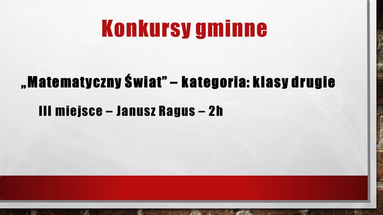 """Konkursy gminne """"Matematyczny Świat"""" – kategoria: klasy drugie III miejsce – Janusz Ragus – 2h"""