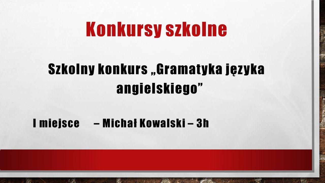 """Konkursy szkolne Szkolny konkurs """"Gramatyka języka angielskiego"""" I miejsce – Michał Kowalski – 3h"""