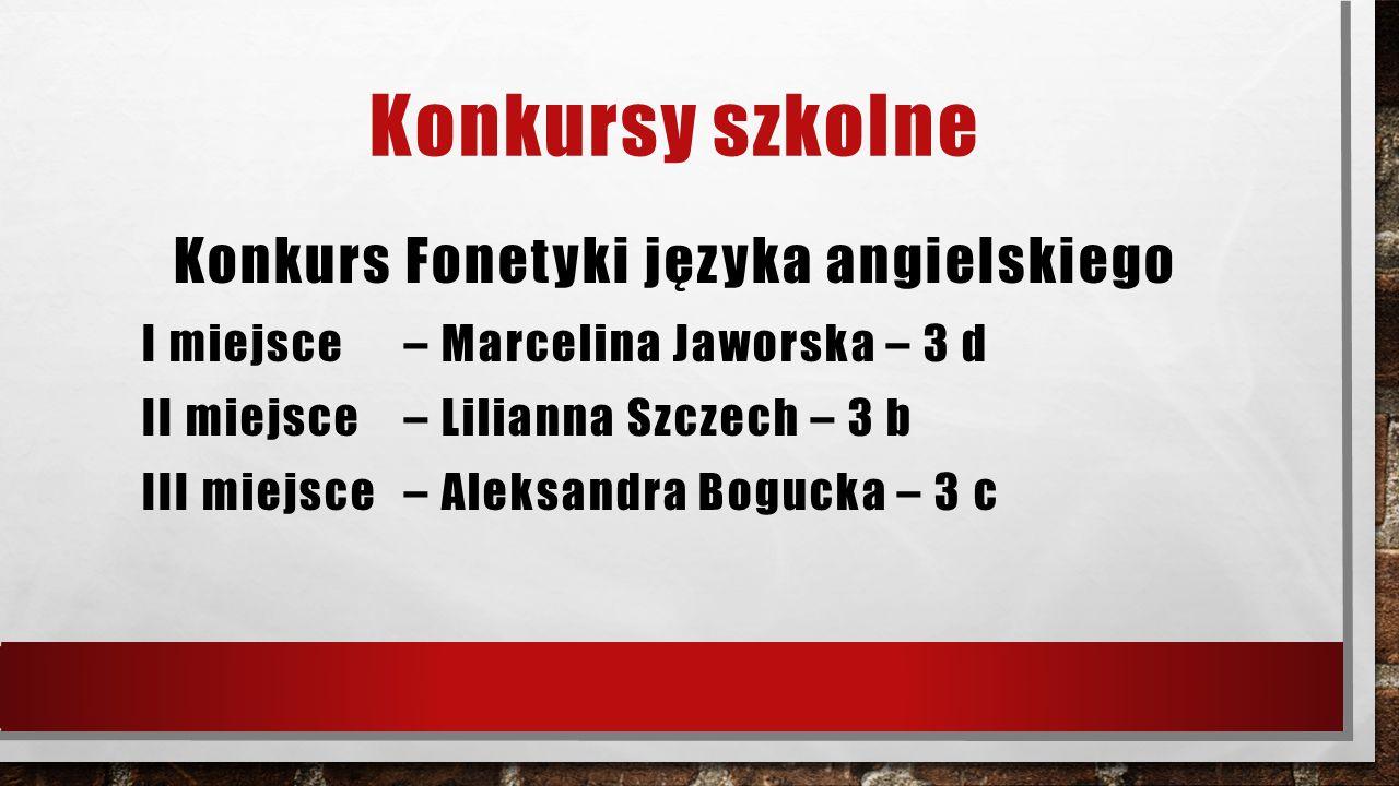 Konkursy szkolne Konkurs Fonetyki języka angielskiego I miejsce – Marcelina Jaworska – 3 d II miejsce – Lilianna Szczech – 3 b III miejsce – Aleksandr