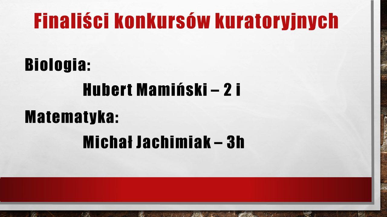 Finaliści konkursów kuratoryjnych Biologia: Hubert Mamiński – 2 i Matematyka: Michał Jachimiak – 3h