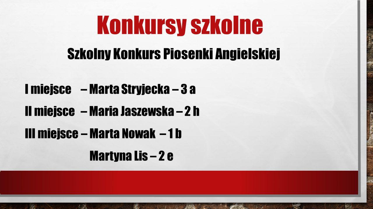 Konkursy szkolne Szkolny Konkurs Piosenki Angielskiej I miejsce – Marta Stryjecka – 3 a II miejsce – Maria Jaszewska – 2 h III miejsce – Marta Nowak – 1 b Martyna Lis – 2 e