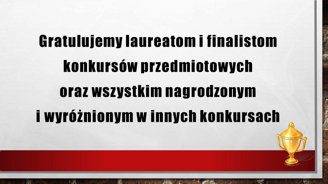 Gratulujemy laureatom i finalistom konkursów przedmiotowych oraz wszystkim nagrodzonym i wyróżnionym w innych konkursach
