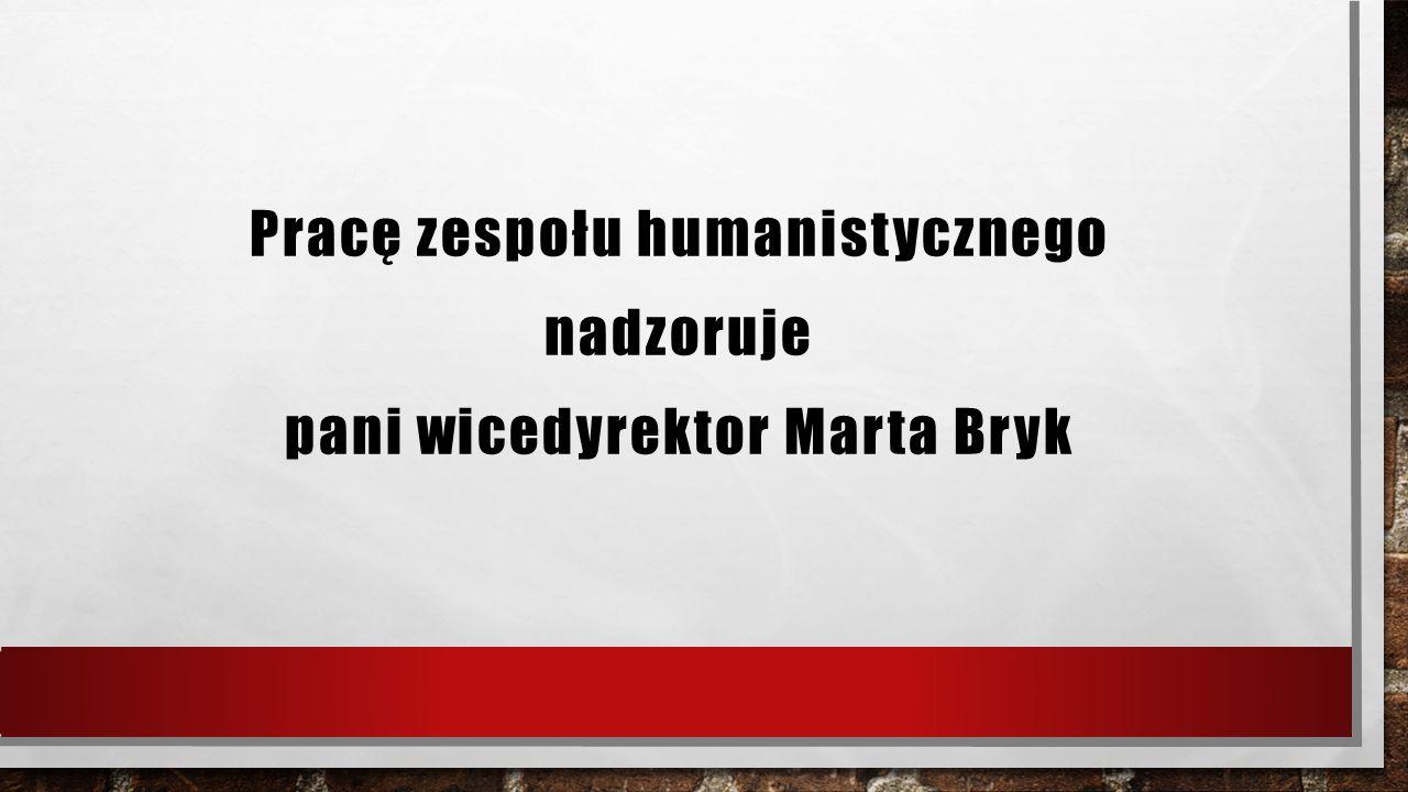 Pracę zespołu humanistycznego nadzoruje pani wicedyrektor Marta Bryk
