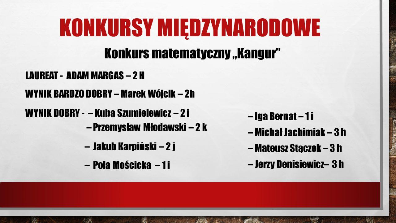 """Konkurs matematyczny """"Kangur"""" LAUREAT - ADAM MARGAS – 2 H WYNIK BARDZO DOBRY – Marek Wójcik – 2h WYNIK DOBRY - – Kuba Szumielewicz – 2 i – Przemysław"""
