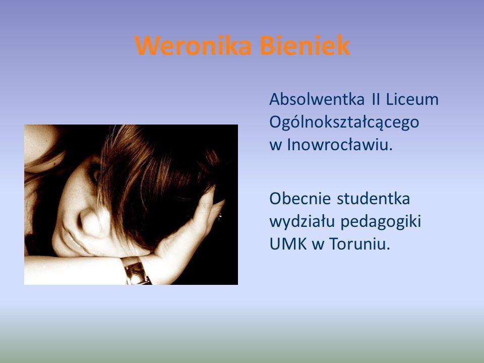 Weronika Bieniek Absolwentka II Liceum Ogólnokształcącego w Inowrocławiu.