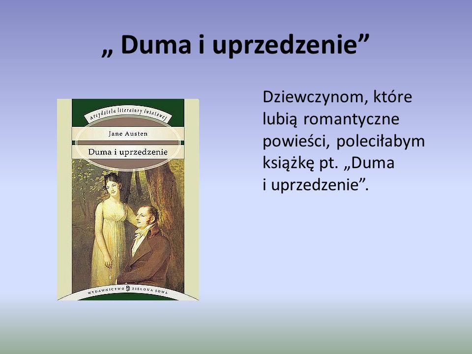 """"""" Duma i uprzedzenie Dziewczynom, które lubią romantyczne powieści, poleciłabym książkę pt."""