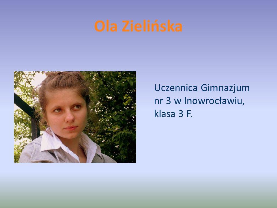 Ola Zielińska Uczennica Gimnazjum nr 3 w Inowrocławiu, klasa 3 F.