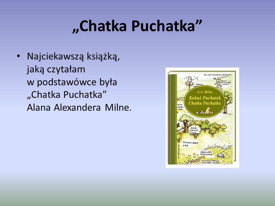 """""""Chatka Puchatka Najciekawszą książką, jaką czytałam w podstawówce była """"Chatka Puchatka Alana Alexandera Milne."""